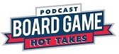 Board Game Hot Takes Podcast